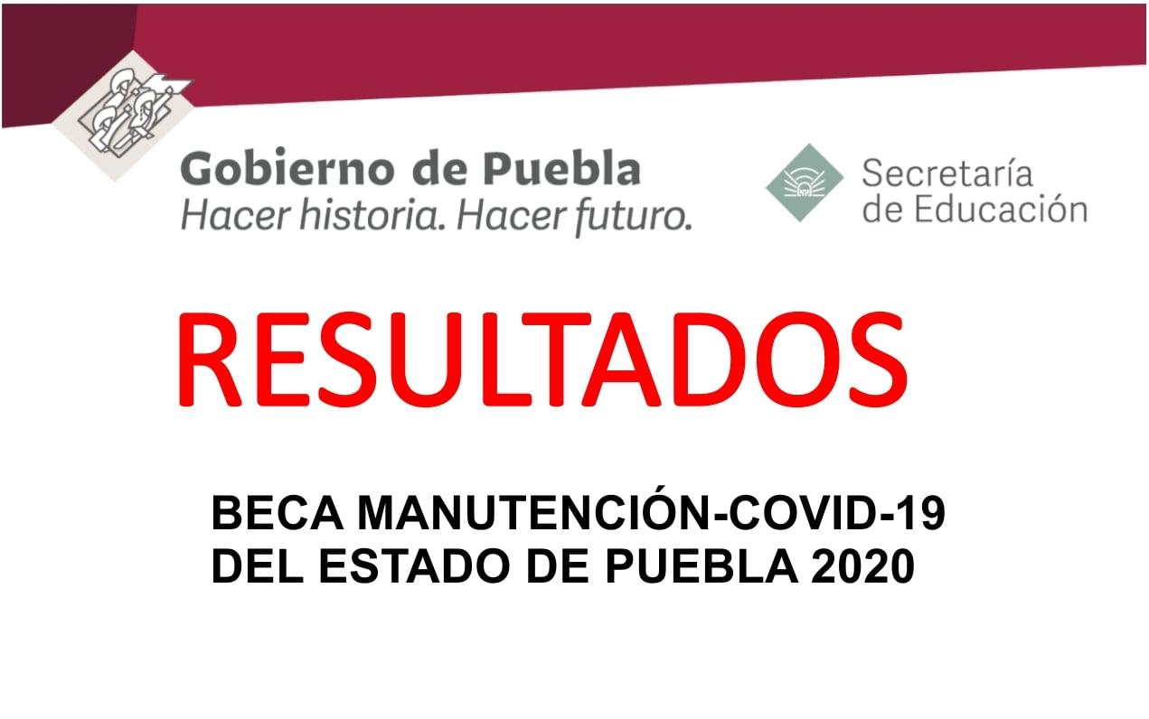 Resultados Beca Manutención – COVID-19 del Estado de puebla 2020